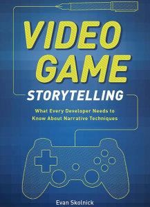 Video Game Storytelling by Evan Skolnick.