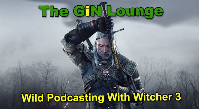 Wild Podcasting With The Witcher 3