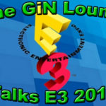 Wrapping Up E3 2016 with The GiN Lounge Podcast