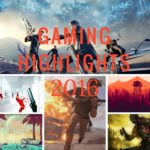 Gaming Highlights of 2016 and the Lowlights