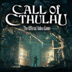 Call of Cthulhu Embraces Madness in New Trailer