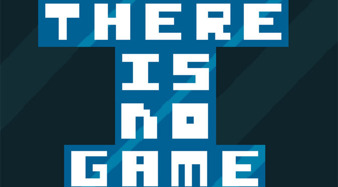 There Is No Game Here