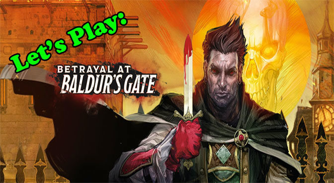 Let's Play: Betrayal at Baldur's Gate